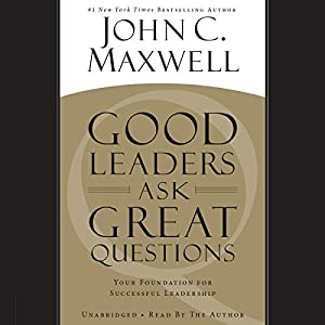 Good Leaders Ask Great Questions Audiobook