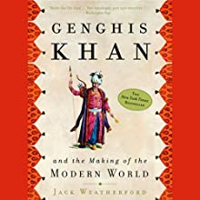 Genghis Khan and the Making of the Modern World (       UNABRIDGED) by Jack Weatherford Narrated by Jonathan Davis, Jack Weatherford