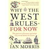 Why The West Rules � For Now: The Patterns of History and what they reveal about the Futureby Ian Morris