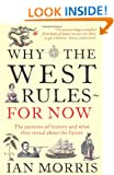 Why The West Rules � For Now: The Patterns of History and what they reveal about the Future