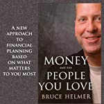Money and the People You Love: A New Approach to Financial Planning Based on What Matters to You Most | Bruce Helmer