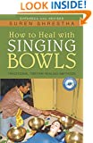 How to Heal with Singing Bowls: Traditional Tibetan Healing Methods