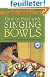 How to Heal With Singing Bowls: Tradi...