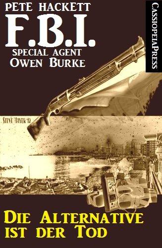 Pete Hackett - Die Alternative ist der Tod (FBI Special Agent)