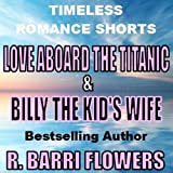 Love Aboard the Titanic & Billy the Kid's Wife: Timeless Romance Shorts