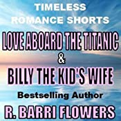 Love Aboard the Titanic & Billy the Kid's Wife: Timeless Romance Shorts | [R. Barri Flowers]