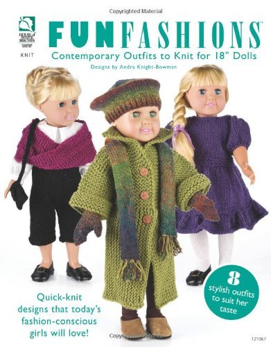 "Fun Fashions: Contemporary Outfits to Knit for 18"" Dolls by Andra Knight-Bowman (1-Nov-2011) Paperback"