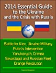 2014 Essential Guide to the Ukraine a...