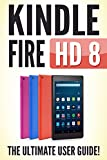 KINDLE FIRE HD 8: The Ultimate User Guide