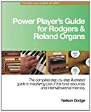 Power Players Guide for Rodgers & Roland Organs: The complete step-by-step illustrated guide to mastering use of the tonal resources and internal/external memory