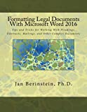 Formatting Legal Documents With Microsoft Word 2016: Tips and Tricks for Working With Pleadings, Contracts, Mailings, and Other Complex Documents