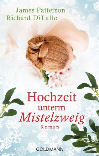 James Patterson - Hochzeit unterm Mistelzweig: Roman - (German Edition)