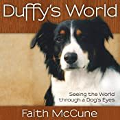Duffy's World: Seeing the World Through a Dog's Eyes | [Faith McCune]