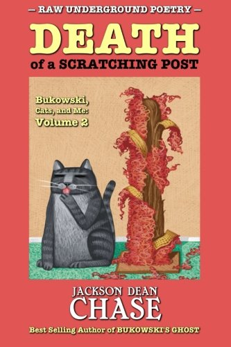 Death of a Scratching Post: Bukowski, Cats, and Me: Volume 2: Volume 5 (Raw Underground Poetry)