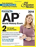 img - for Cracking the AP World History Exam, 2014 Edition (College Test Preparation) book / textbook / text book