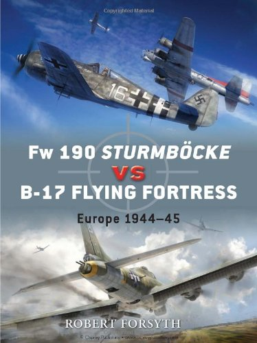 Fw 190 Sturmbocke vs B-17 Flying Fortress: Europe 1944-45 (Duel)