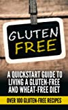 Gluten free: A Quick-start Guide To Living A Gluten-Free and Wheat-Free Diet (Over 100 Gluten-Free Recipes) (Gluten free receipes, Gluten free 101, gluten ... free slow cooker, gluten free baking,)