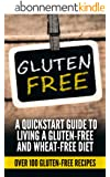 Gluten free: Gluten Free Quick-start Guide To Living A Gluten-Free and Wheat-Free Diet (Over 100 Gluten-Free Recipes) (Gluten free receipes, Gluten free ... gluten free baking,) (English Edition)