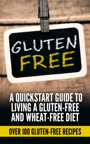 Gluten Free: Gluten Free Quick-start Guide To Living A Gluten-Free and Wheat-Free Diet (Over 100 Gluten-Free Recipes) by Robin Martial