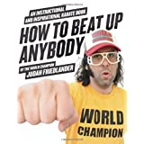 "How to Beat Up Anybody: An Instructional and Inspirational Karate Book by the World Championvon ""Judah Friedlander"""