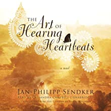 The Art of Hearing Heartbeats: A Novel (       UNABRIDGED) by Jan-Philipp Sendker Narrated by Cassandra Campbell