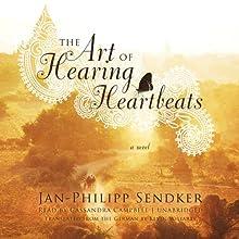 The Art of Hearing Heartbeats: A Novel Audiobook by Jan-Philipp Sendker Narrated by Cassandra Campbell