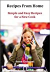 Recipes From Home (Simple and Easy Recipes for a New Cook)
