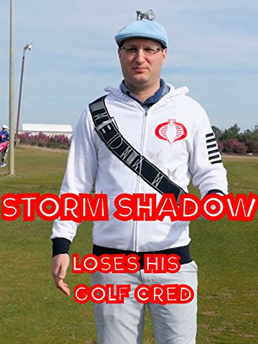 Storm Shadow loses his Golf Cred