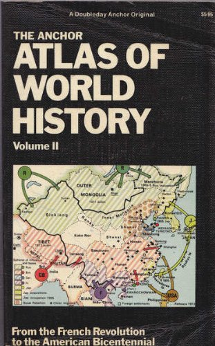 The Anchor Atlas of World History, Vol. 2 (From the French Revolution to the American Bicentennial)