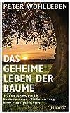 Das geheime Leben der Bäume: Was sie fühlen, wie sie kommunizieren - die Entdeckung einer verborgenen Welt (print edition)