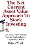 The Net Current Asset Value Approach to Stock Investing: A Guide to Purchasing Stocks Trading below Liquidation Value