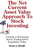 img - for The Net Current Asset Value Approach to Stock Investing: A Guide to Purchasing Stocks Trading below Liquidation Value book / textbook / text book