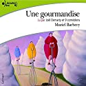 Une gourmandise Audiobook by Muriel Barbery Narrated by Joël Demarty