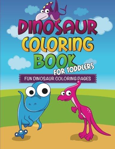Dinosaur Coloring Book For Toddlers: Fun Dinosaur Coloring P