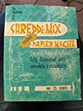 The Fascinating Art of Shreddi-Mix: Instant Papier Mache, Illustrations and Instructions