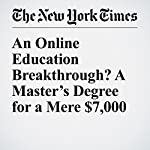 An Online Education Breakthrough? A Master's Degree for a Mere $7,000 | Kevin Carey