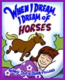 img - for When I Dream, I Dream of Horses (The Ultimate Bedtime Story Series for Children) (When I Dream Series) book / textbook / text book