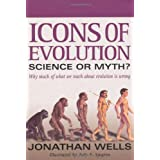 Icons of Evolution: Science or Myth? Why Much of What We Teach About Evolution Is Wrong ~ Jonathan Wells PhD