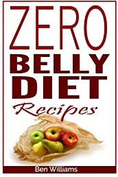 Zero Belly Diet Recipes: Quick and Easy Zero belly Diet Recipes For Weight loss, belly Fat burning, Lean, Strong & A Healthy You!