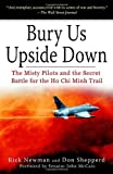 Bury Us Upside Down The Misty Pilots and the Secret Battle for the Ho Chi Minh Trail by Rick Newman, Don Shepperd [Presidio Press,2007] (Paperback)