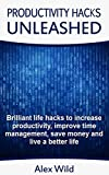 img - for Productivity Hacks Unleashed - Brilliant Life Hacks To Increase Productivity, Improve Time Management, Save Money And Live A Better Life (FREE BONUS INCLUDED) (Life Hacks, Productivity Hacks Book 1) book / textbook / text book