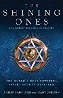 The Shining Ones: The World's Most Powerful Secret Society Revealed