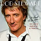 It Had to Be You: The Great American Songbook by Stewart, Rod [2002]