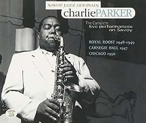 Complete Live Performances on Savoy: Sept. 29, 1947-Oct. 25, 1950