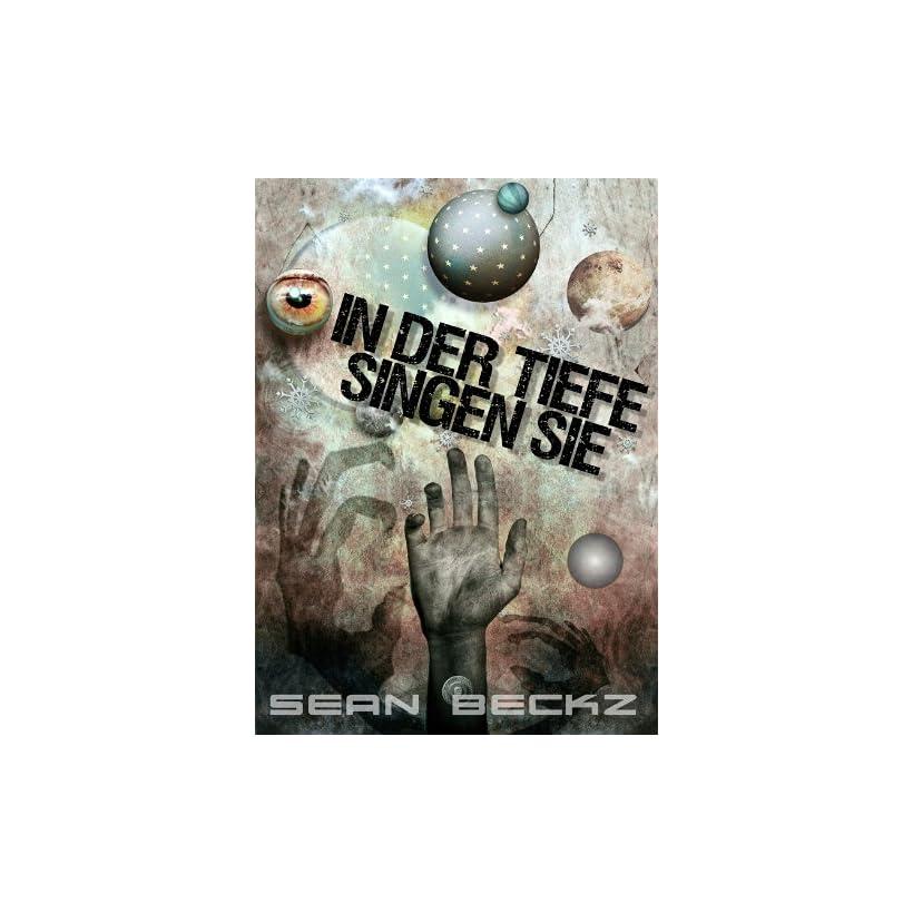 In der Tiefe singen sie (Ein fantastischer Roman) (German Edition)