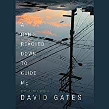 A Hand Reached Down to Guide Me: Stories and a Novella (       UNABRIDGED) by David Gates Narrated by Eric Michael Summerer, Lesa Lockford