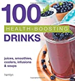 100 Health-Boosting Drinks: Juices, smoothies, coolers, infusions and soups Hamlyn