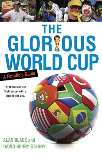 The Glorious World Cup: A Fanatic's Guide by Alan Black (2010-05-04)