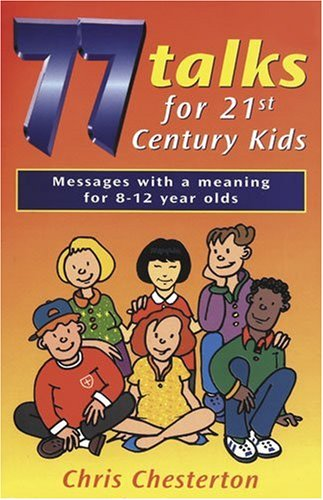 77 Talks for 21st Century Kids: Messages with a Meaning for 8-12 Year Olds