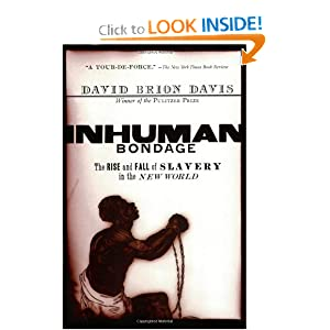 Inhuman Bondage: The Rise and Fall of Slavery in the New World by David Brion Davis